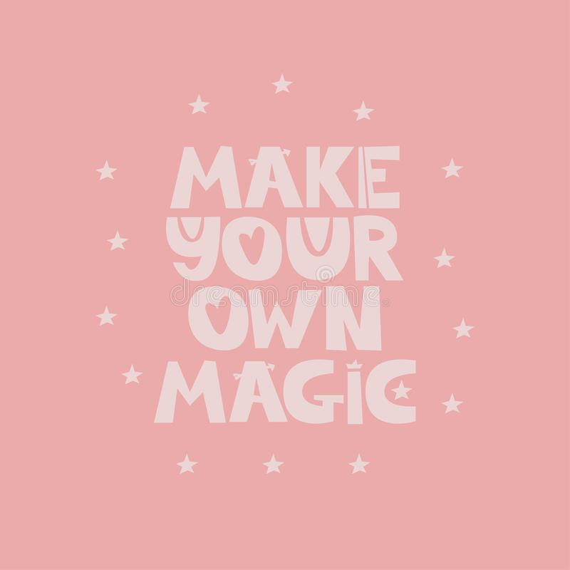 Make your own magic quote. Make your own magic. Hand drawn style typography poster with inspirational quote. Greeting card, print art or home decoration in vector illustration