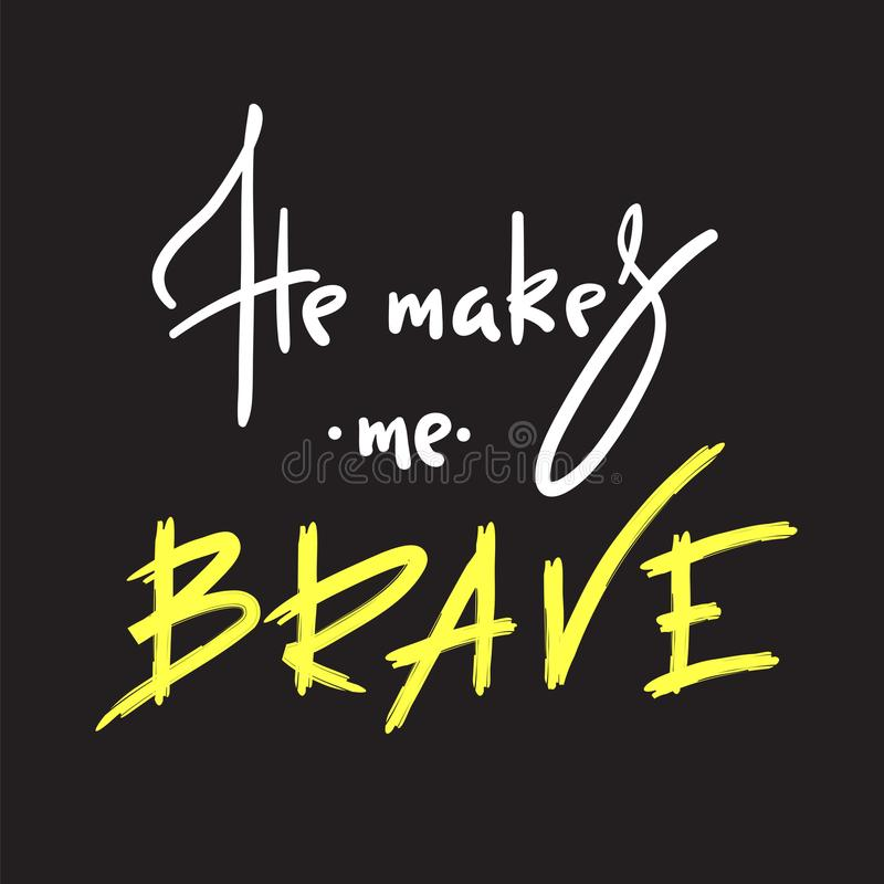 He makes me brave - inspire and motivational quote. Hand drawn religious lettering. Print for inspirational poster,prayer book, church leaflet, t-shirt, bag stock illustration