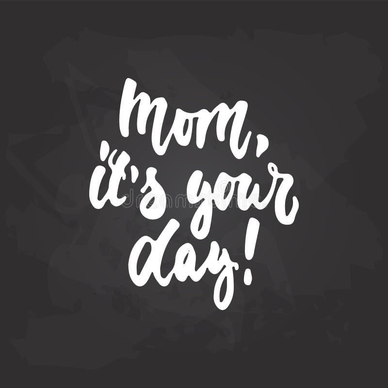 Maman, il ` s votre jour - expression tirée par la main de lettrage pour le jour du ` s de mère sur le fond noir de tableau Encre illustration libre de droits