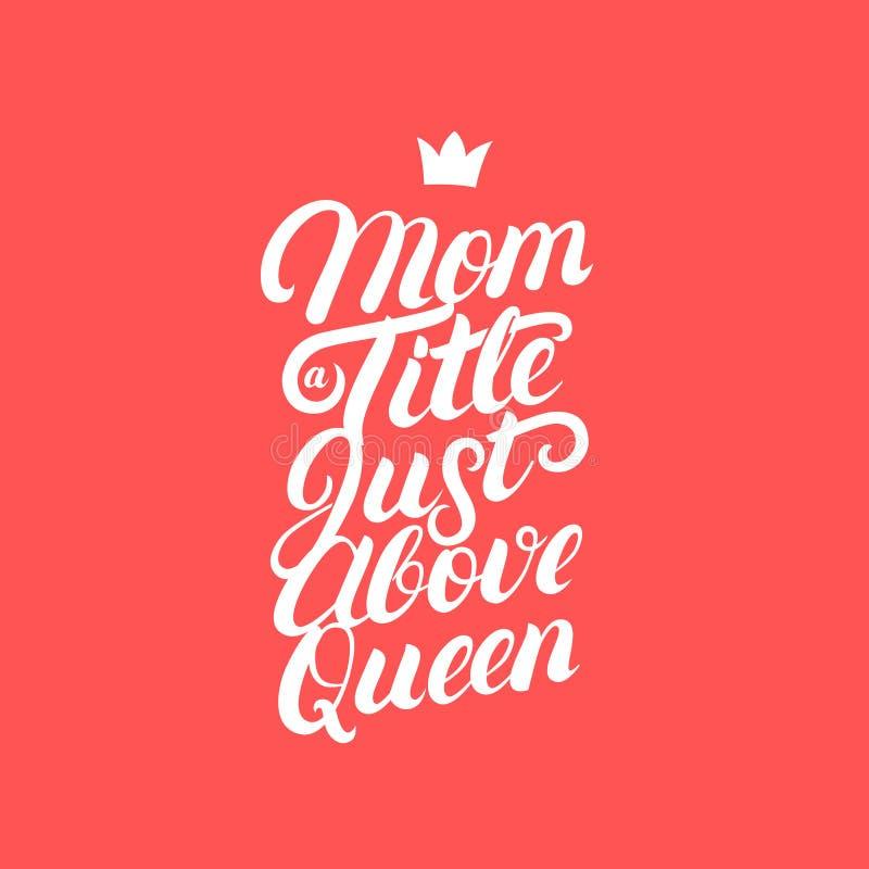 Mamma en titel precis ovanför skriftlig lettring för drottninghand royaltyfri illustrationer
