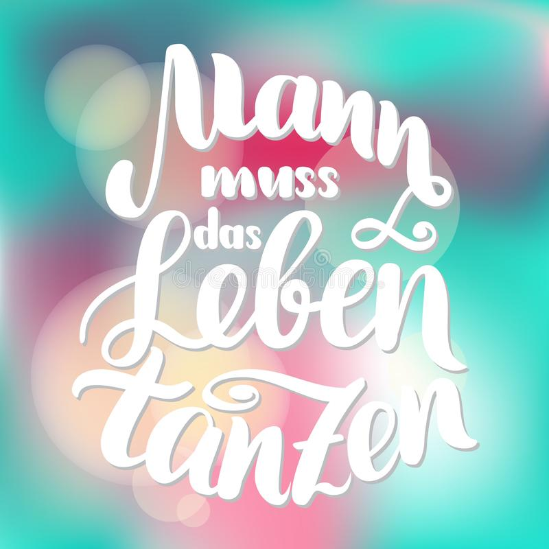 Mann muss das Leben tanzen in German motivation. Man has to dance the life. hand-drawn brush lettering illustration o. N blurred colorful background. German vector illustration