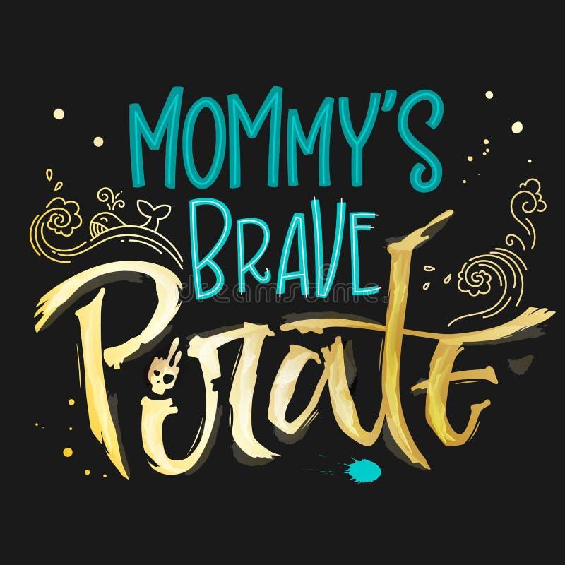 Mano dibujada poniendo letras al pirata valiente de la mamá de la frase para los fondos oscuros ilustración del vector