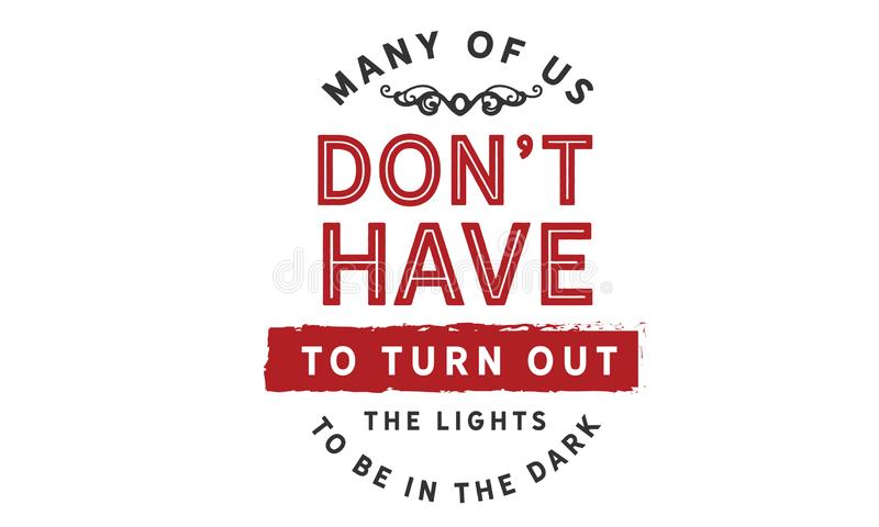 Many of us don`t have to turn out the lights to be in the dark royalty free illustration