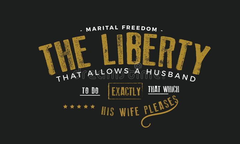 Marital freedom the liberty that allows a husband royalty free illustration