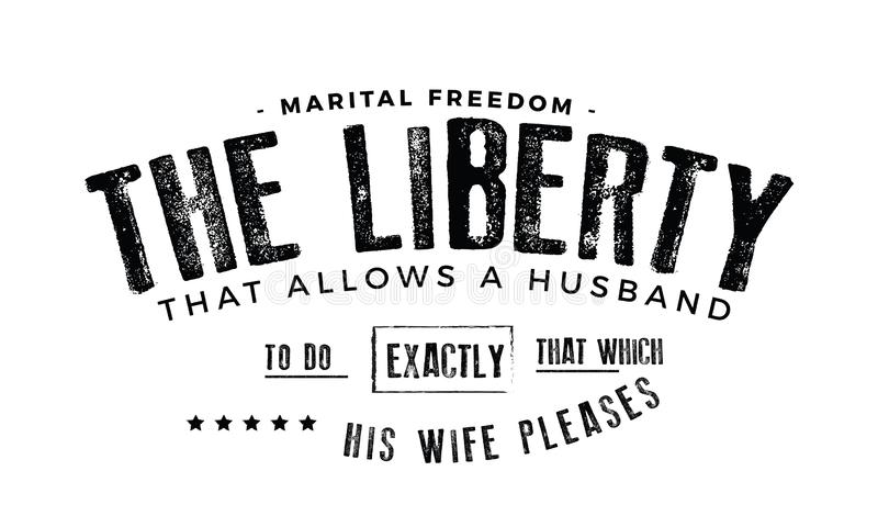 Marital freedom the liberty that allows a husband stock illustration