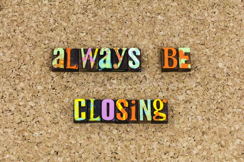 Always be closing action marketing. Marketing tool selling salesmanship abc typography training business retail store online sales positive thinking customer stock image