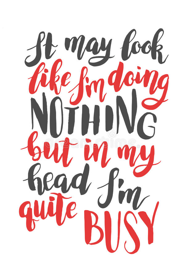 It may look like I am doing nothing, but in my head I am quite busy. Brush hand drawn calligraphy quote royalty free illustration