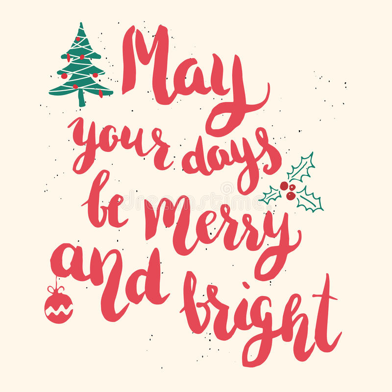 May your days be merry and bright. Hand drawn lettering stock illustration