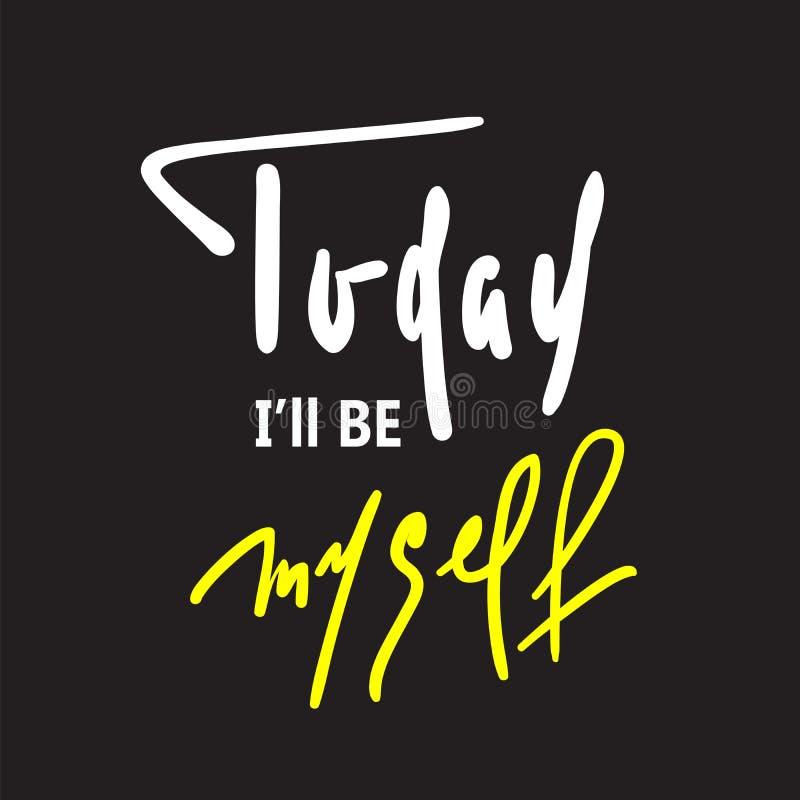 Me seré hoy - inspirar y cita de motivación Letras hermosas dibujadas mano libre illustration