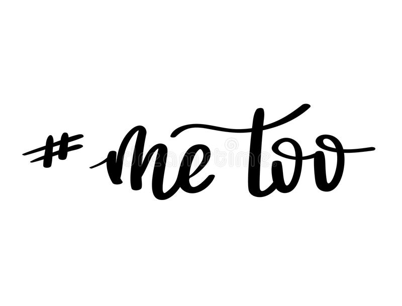 Me too hand lettering. A call to stand against sexual harassment, assault and violence toward women. Feminist phrase or. Slogan. Movement against sexual assault royalty free illustration
