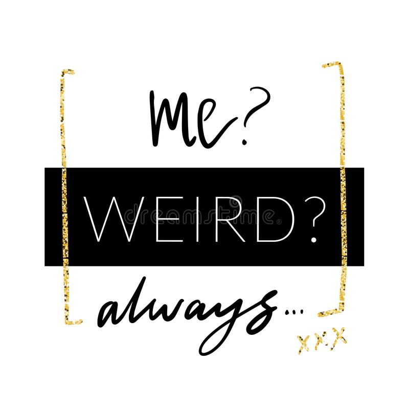Me weird. Always. Minimalistic design with glitter in girlish style for modern apparel. Vector print designT-shirt vector illustration