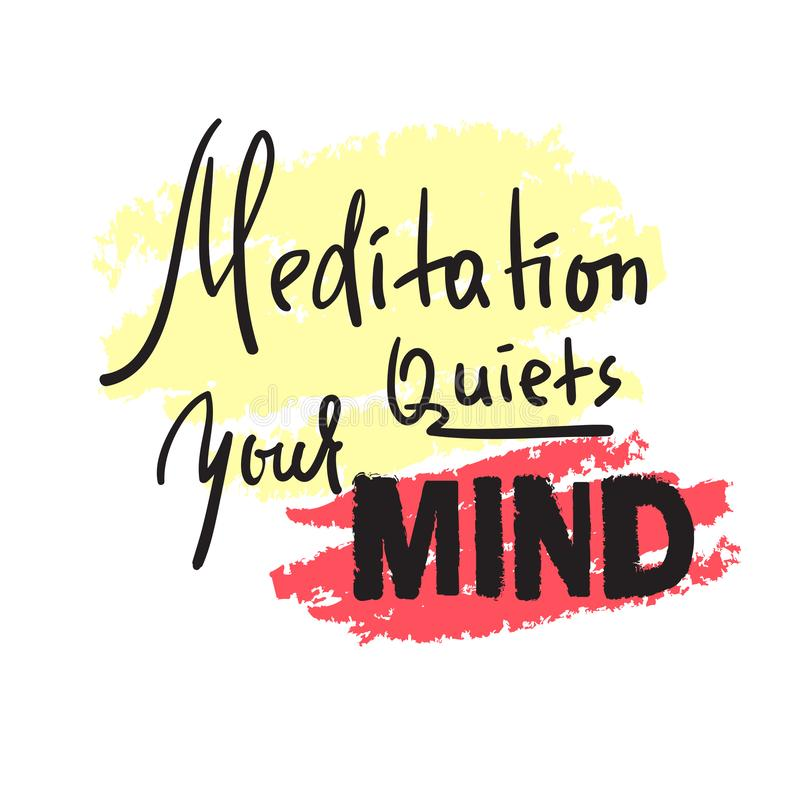 Meditation quiets your mind - inspire and motivational quote.Hand drawn beautiful lettering. stock illustration