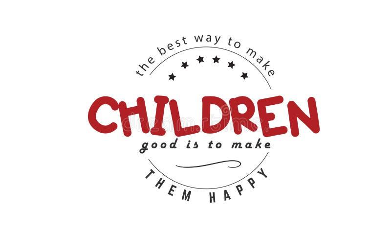 A melhor maneira de fazer crianças boas é fazê-las felizes ilustração stock
