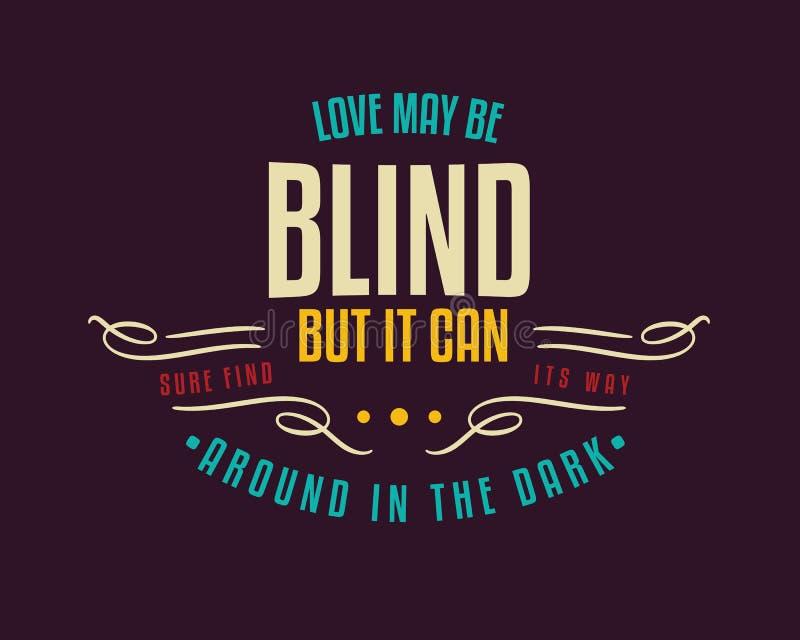 Miłość może być niewidoma, ale ja może pewny znajdować swój sposób w zmroku wokoło! ilustracji