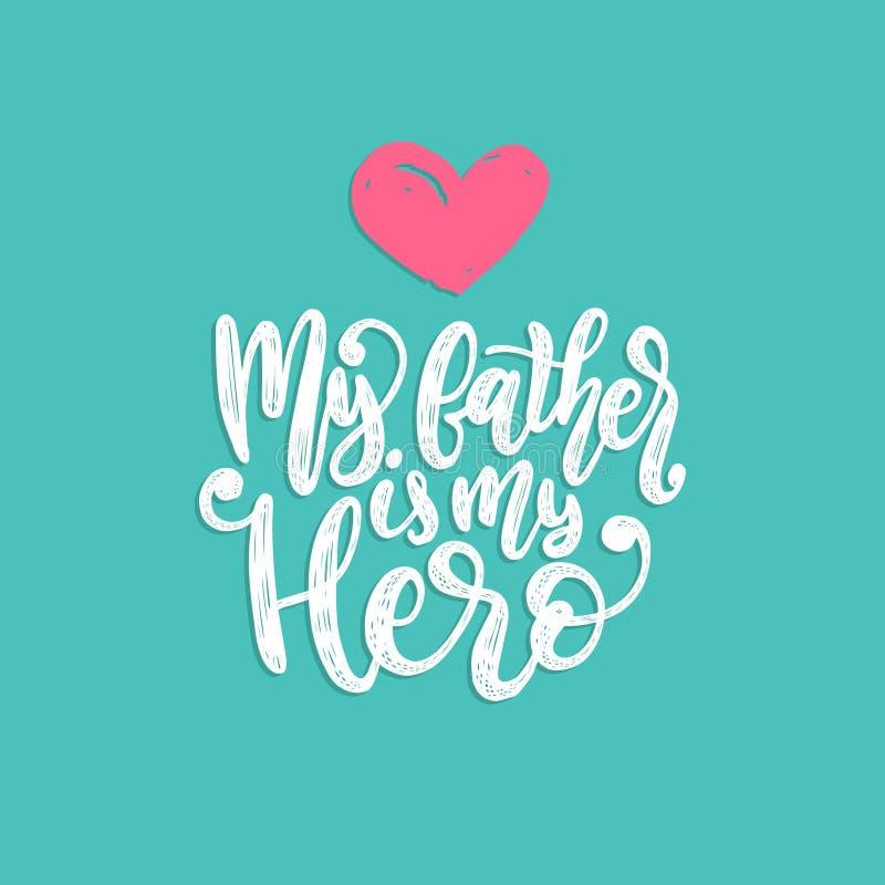 Mi padre Is My Hero, caligrafía del vector para la tarjeta de felicitación, el cartel festivo etc Letras felices de la mano del d libre illustration