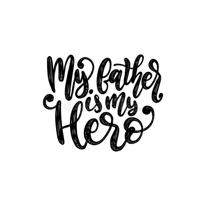 Mi padre Is My Hero, vector la inscripción caligráfica para la tarjeta de felicitación, el cartel etc Día de padres feliz, letras stock de ilustración