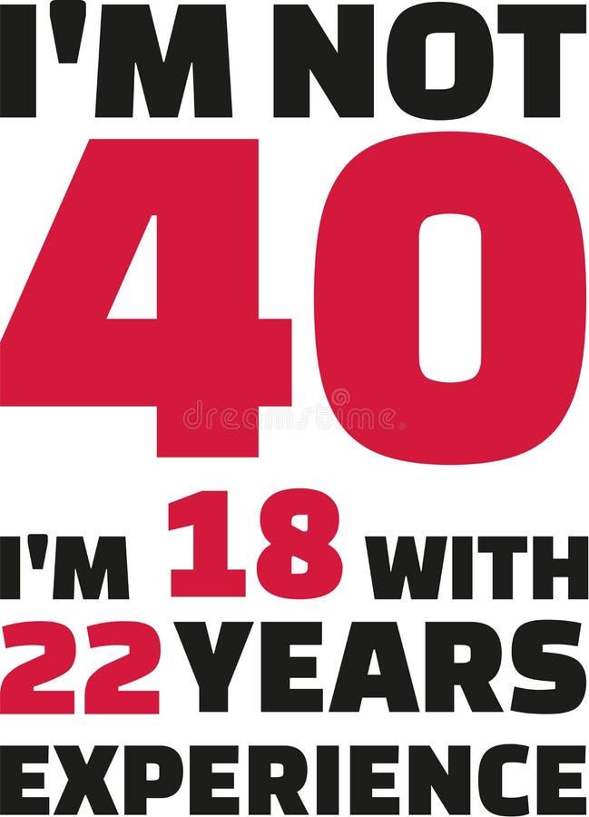 Mim ` m não 40, ` m 18 de I com 22 anos de experiência - 40th aniversário ilustração stock