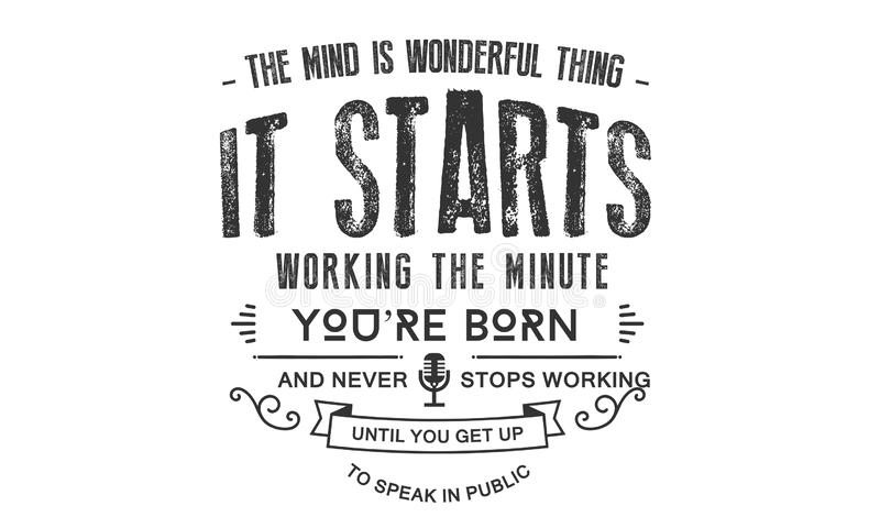 The mind is a wonderful thing. It starts working the minute you`re born and never stops working until you get up to speak in public quote illustration stock illustration