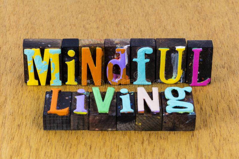 Mindful living fully aware conscious sensible wellness peace. Typography painted text lifestyle calm soul healthy wise happy life awareness happiness stock image