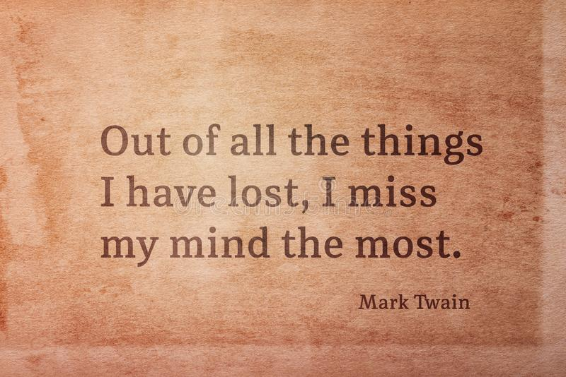 Miss mind most Twain. Out of all the things I have lost, I miss my mind the most - famous American writer Mark Twain quote printed on vintage grunge paper vector illustration