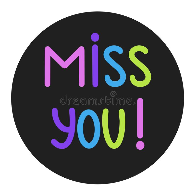Miss You! Vector Illustration. Hand written miss you sign on black round frame. Handdrawn motivation button isolated on white royalty free illustration