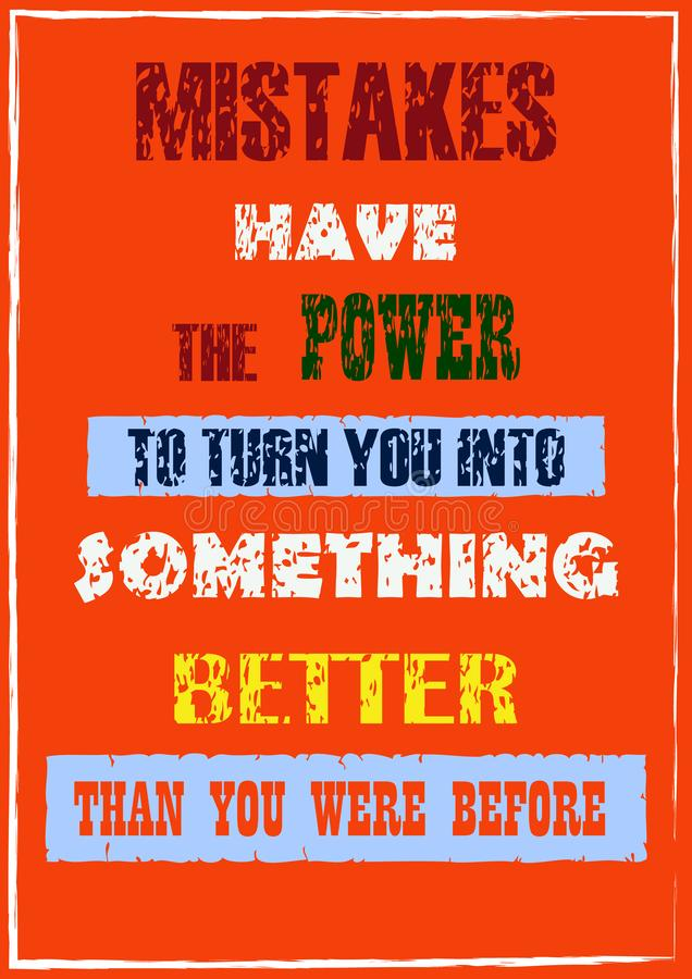 Mistakes have the power to turn you in something better than you were Before Inspiring motivation quote royalty free illustration