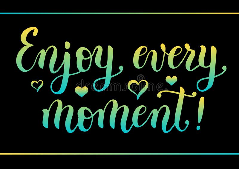 Modern calligraphy lettering of motivational quote Enjoy every moment decorated with hearts and border in yellow blue gradient on. Black background for poster stock illustration