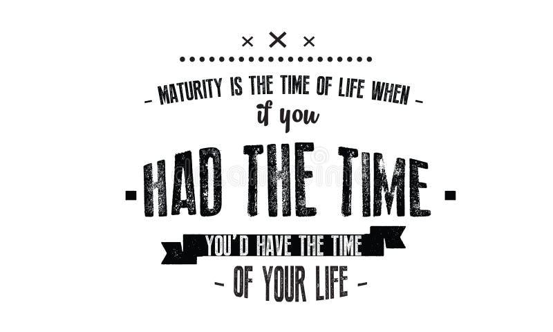 Mognad är tiden av liv då, om du hade tiden stock illustrationer