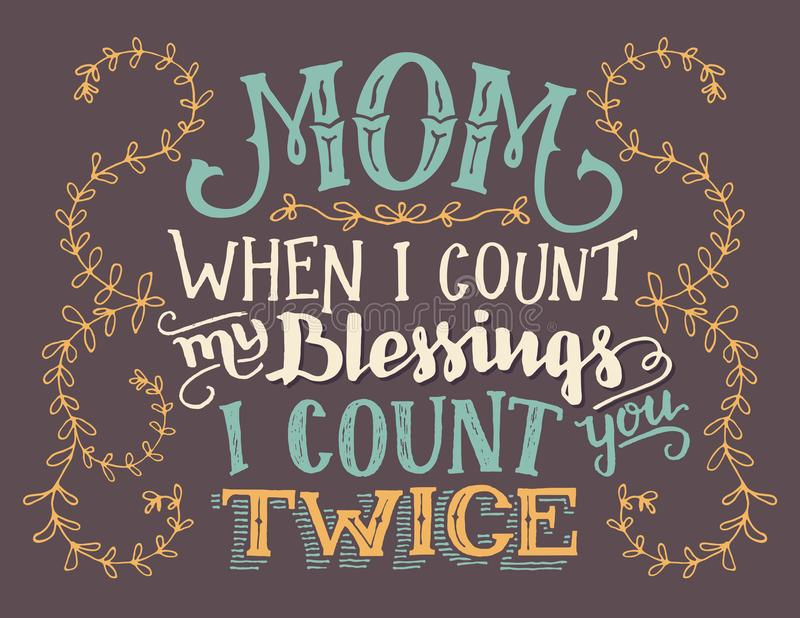 Mom when I count my blessings hand-lettering sign. Mom, when I count my blessings I count you twice. Hand lettering home decor sign. Hand-drawn typography quote stock illustration