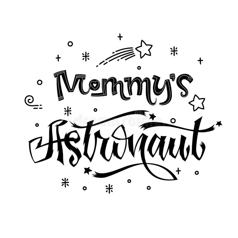 Mommy`s  Astronaut quote. Baby shower hand drawn lettering logo phrase vector illustration