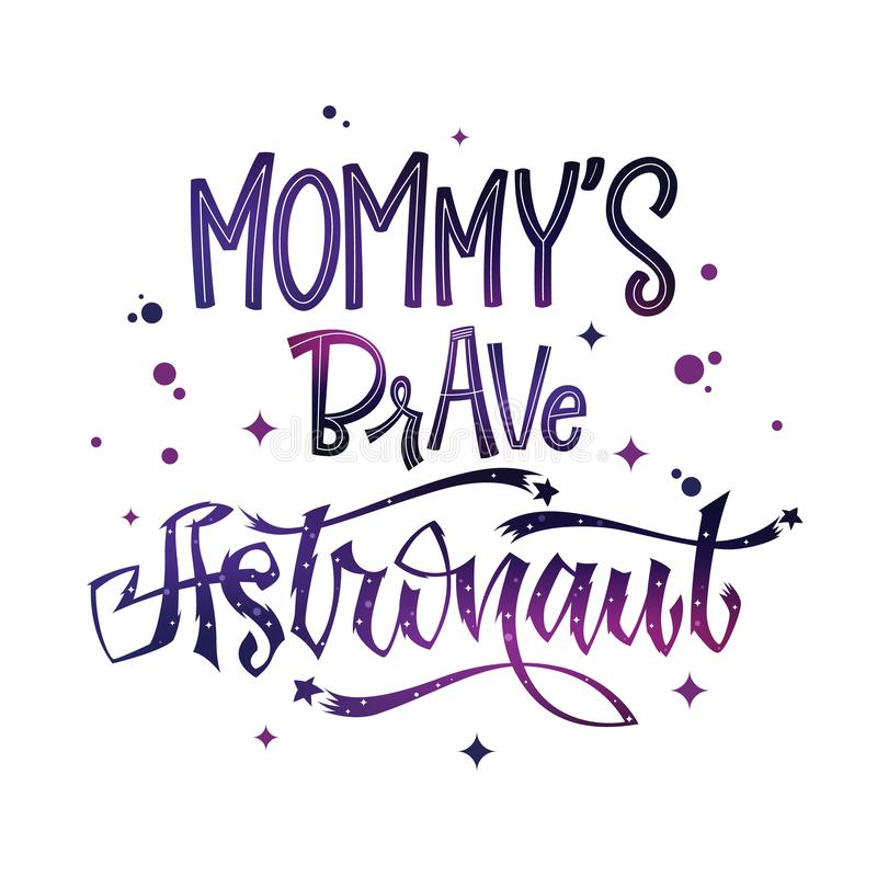 Mommy`s Brave Astronaut quote. Baby shower hand drawn lettering logo phrase vector illustration