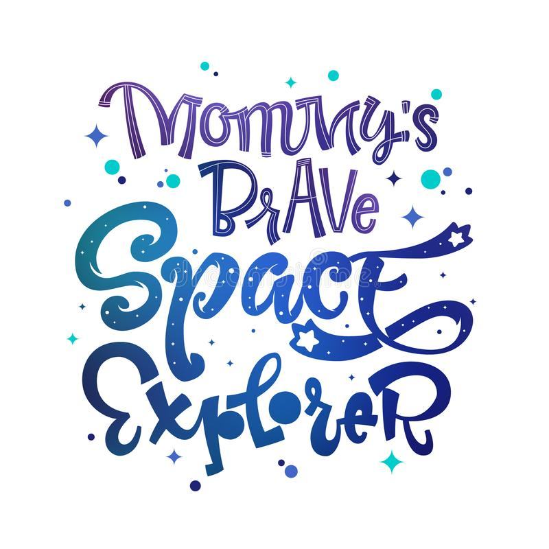 Mommy`s Brave Space Explorer quote. Baby shower, kids theme hand drawn lettering logo phrase vector illustration