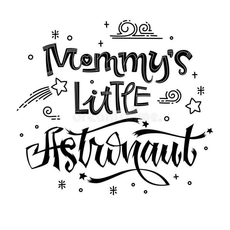 Mommy`s  Little Astronaut quote. Baby shower hand drawn lettering logo phrase royalty free illustration
