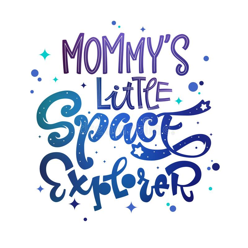 Mommy`s Little Space Explorer quote. Baby shower, kids theme hand drawn lettering logo phrase royalty free illustration