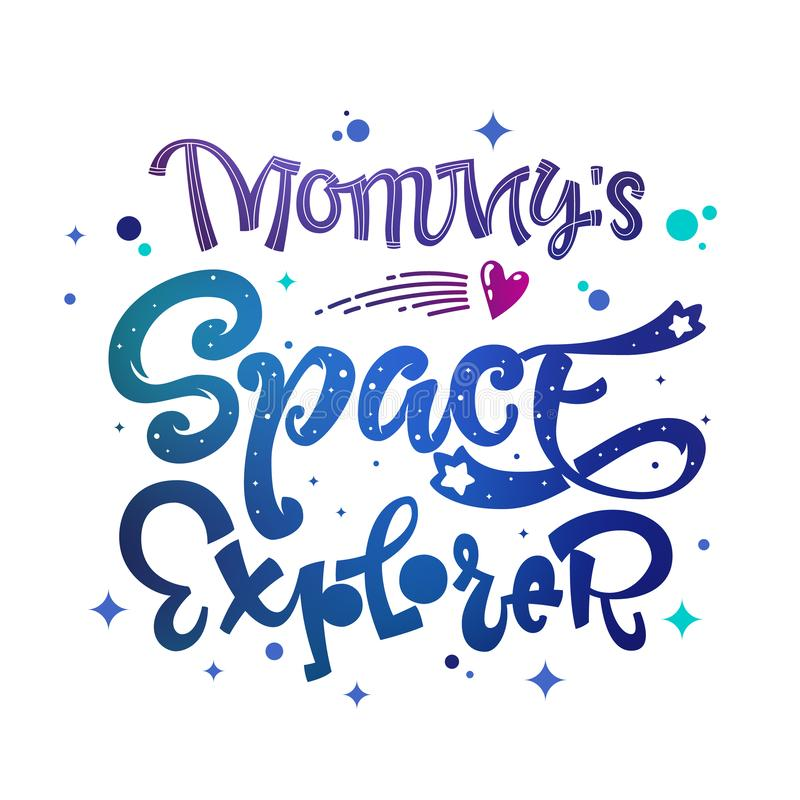Mommy`s Space Explorer quote. Baby shower, kids theme hand drawn lettering logo phrase stock illustration