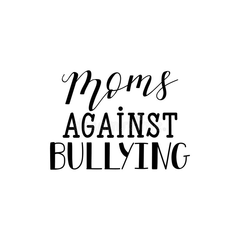 Moms against bullying. Lettering. calligraphy vector illustration. vector illustration