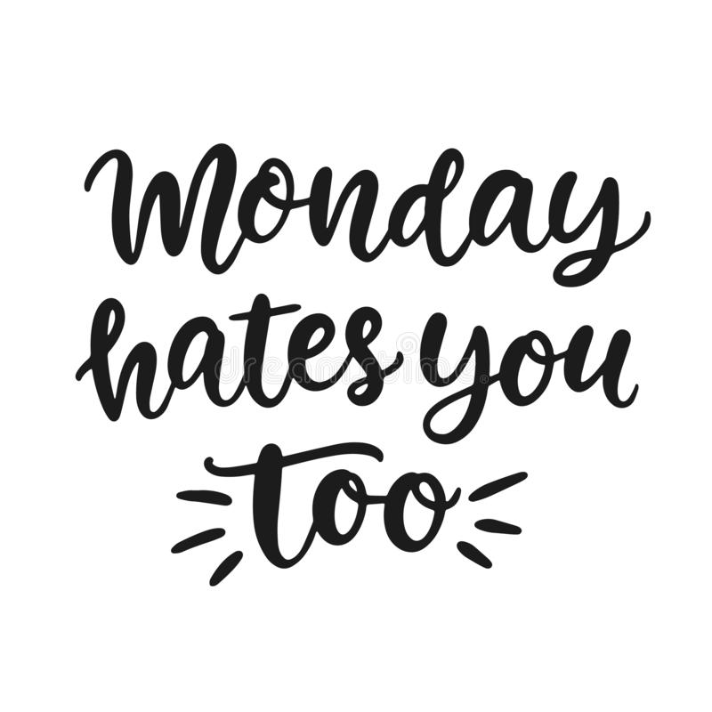 Monday hates you too. Ironic funny hand written brush lettering quote royalty free illustration