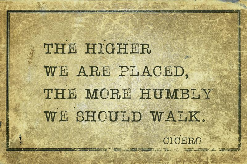 More humbly Cicero. The higher we are placed, the more humbly we should walk - ancient Roman philosopher Cicero quote printed on grunge vintage cardboard vector illustration