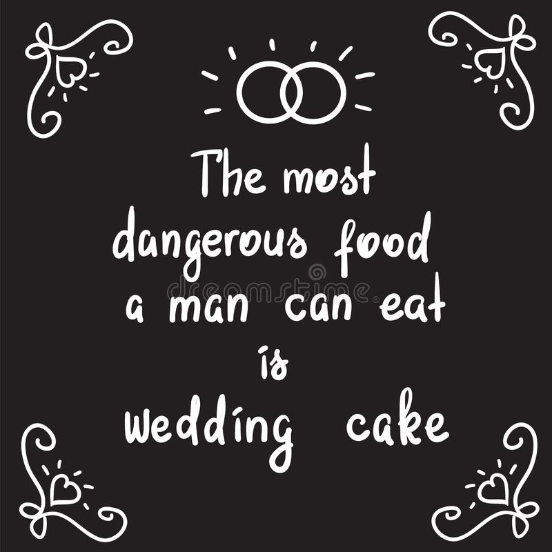 The most dangerous food a man can eat is wedding cake - motivational quote lettering. Print for poster, church leaflet, t-shirt, postcard, sticker. Simple cute royalty free illustration