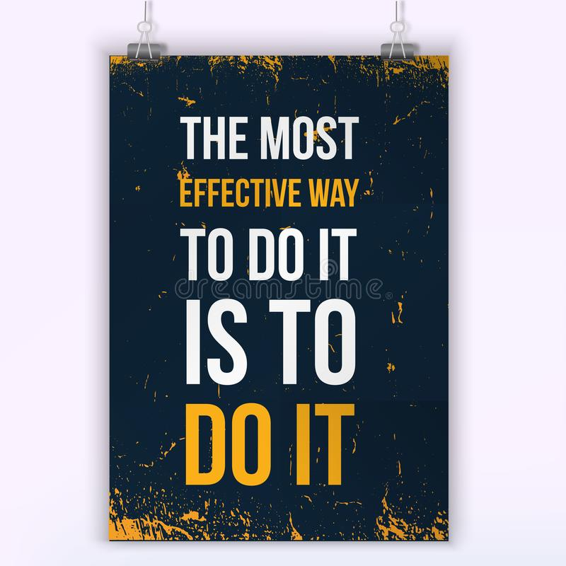 The most effective way to do it is to Do it. Wise massage about work. Vector motivation quote. Grunge poster stock illustration