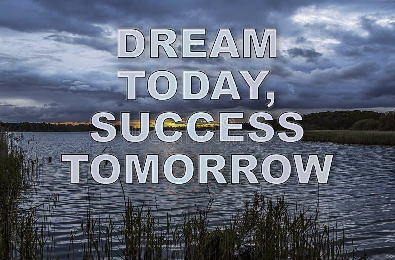 Motievenbeeld van `-Droom vandaag, Succes morgen ` royalty-vrije stock afbeelding