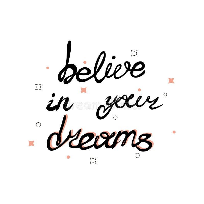 Motivatieuitdrukkingen geloof in uw dromen Het Handdrawn van letters voorzien van een uitdrukking Kalligrafietekst stock illustratie