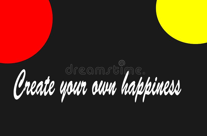 Motivation and happiness design quote creat your own happiness. Motivation and colorful quote of happiness saying that dont buy happiness creat it royalty free illustration