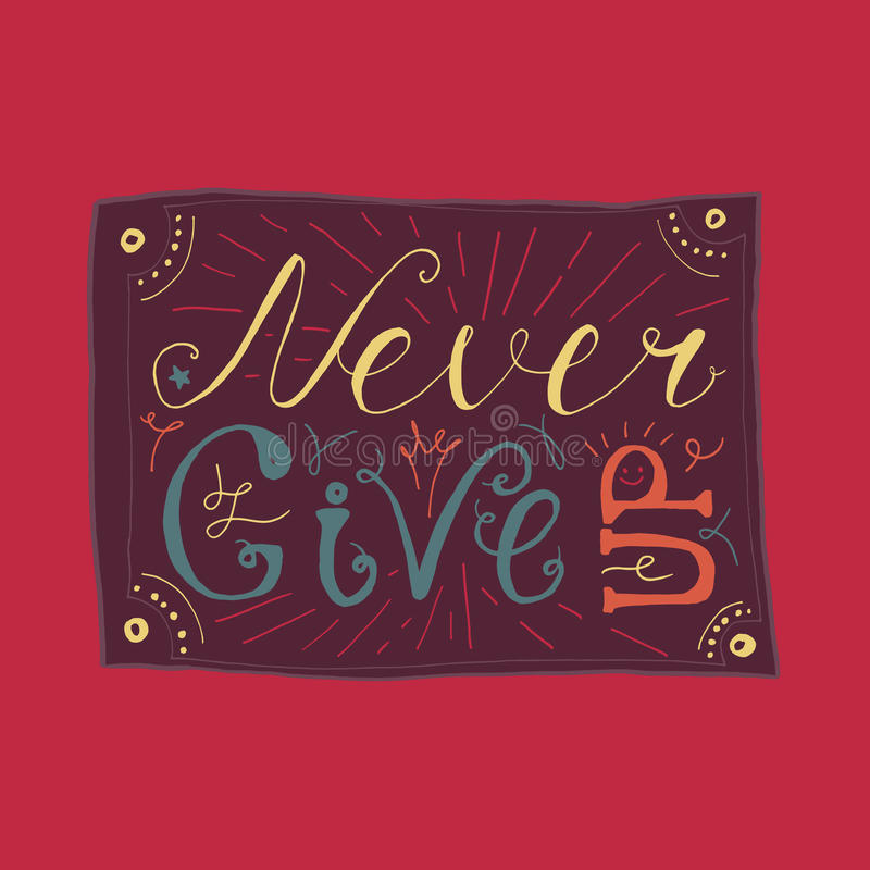 Motivation and Dream Lettering Concept. Never give up. Vintage Calligraphic Text. Inspirational retro quote for fabric, print, invitation, decor, greeting card stock illustration