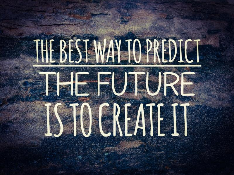 Motivation and inspiration quote.The best way to predict the future is to create it stock images