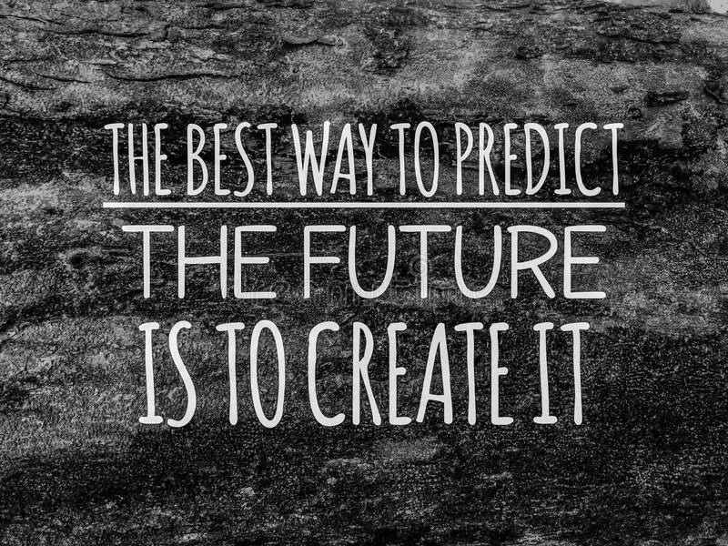 Motivation and inspiration quote.The best way to predict the future is to create it stock illustration