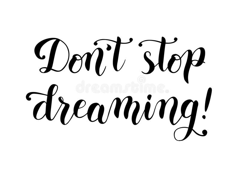 Motivational calligraphy script of Don`t stop dreaming in black isolated on white backgroun. Motivational modern handwritten calligraphy script of Don`t stop vector illustration