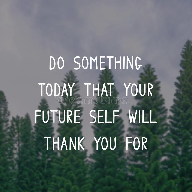 Life Inspirational Quote - Do something today that your future self will thank you for royalty free stock images