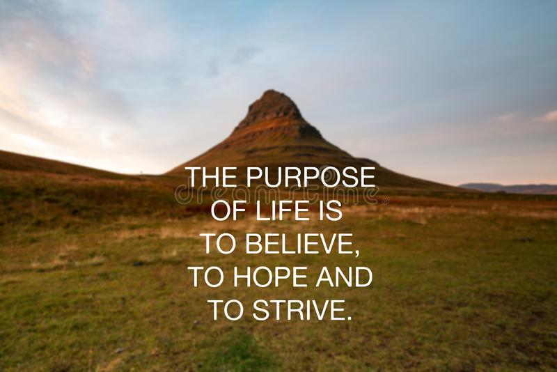 Inspirational quotes - The purpose of life is to believe, to hope and to strive stock image