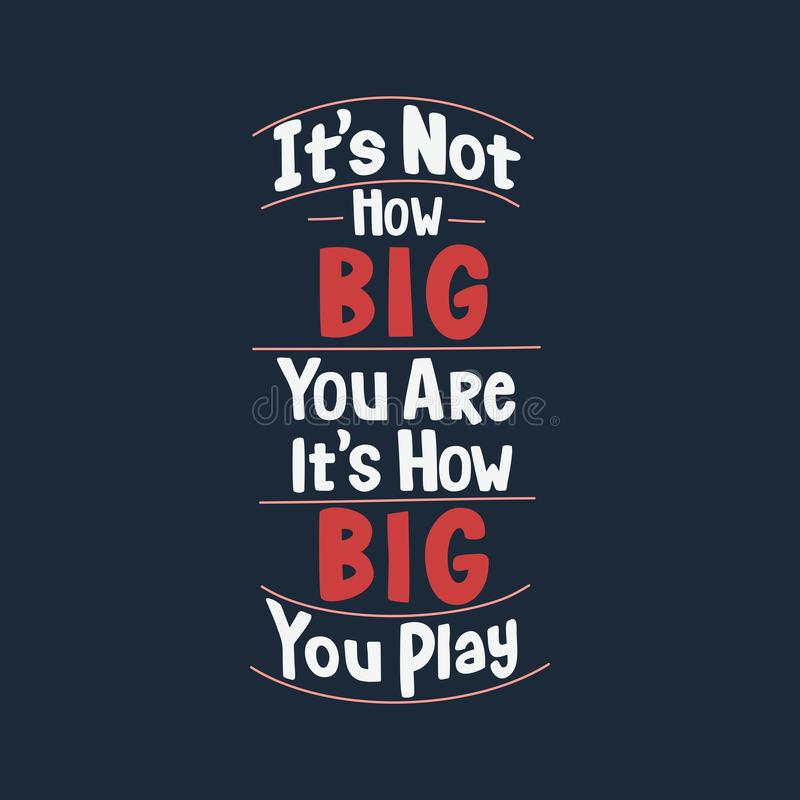 Free Motivational Or Inspirational Quote, It`s Not How BIG You Are, It`s How BIG You Play. Stock Photos - 154982163
